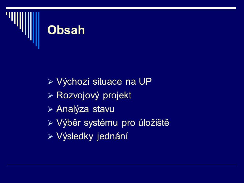 Obsah  Výchozí situace na UP  Rozvojový projekt  Analýza stavu  Výběr systému pro úložiště  Výsledky jednání