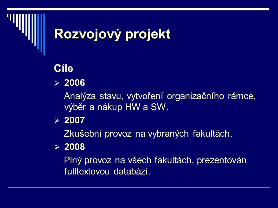 Rozvojový projekt Cíle  2006 Analýza stavu, vytvoření organizačního rámce, výběr a nákup HW a SW.  2007 Zkušební provoz na vybraných fakultách.  20