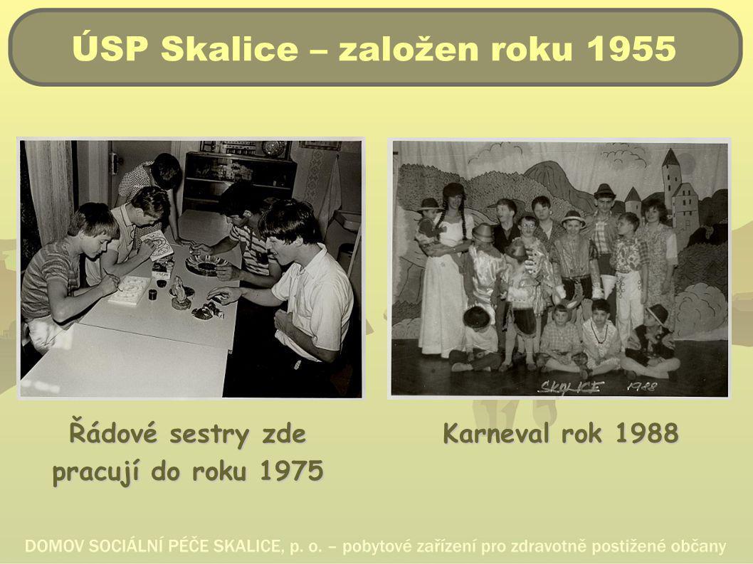 ÚSP Skalice – založen roku 1955 Řádové sestry zde pracují do roku 1975 Karneval rok 1988