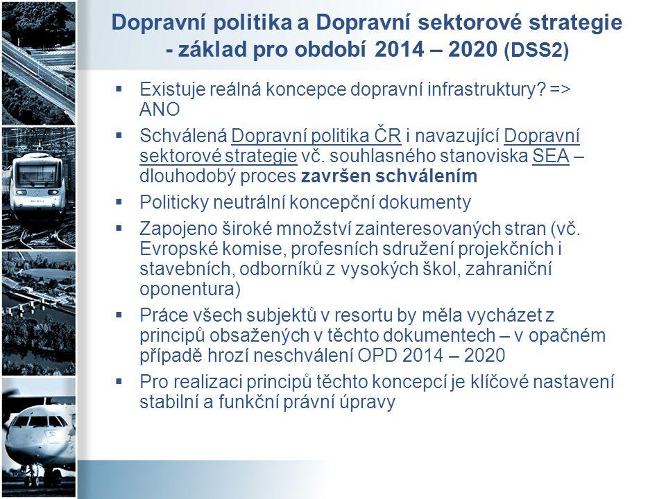 Dopravní politika a Dopravní sektorové strategie - základ pro období 2014 – 2020 (DSS2)  Existuje reálná koncepce dopravní infrastruktury? => ANO  S