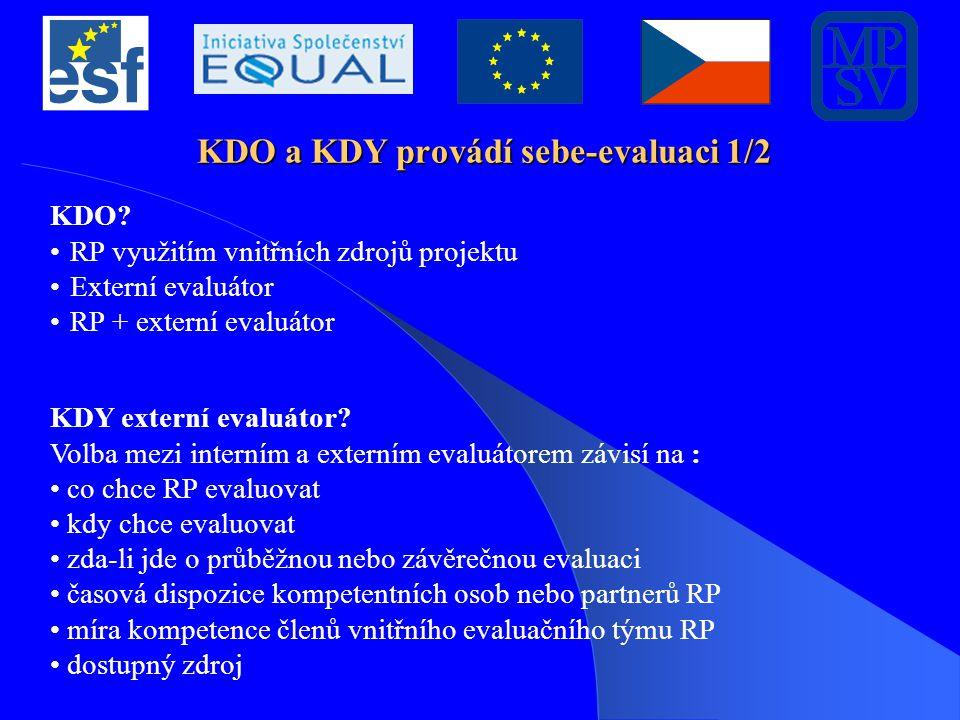 KDO a KDY provádí sebe-evaluaci 1/2 KDO? RP využitím vnitřních zdrojů projektu Externí evaluátor RP + externí evaluátor KDY externí evaluátor? Volba m