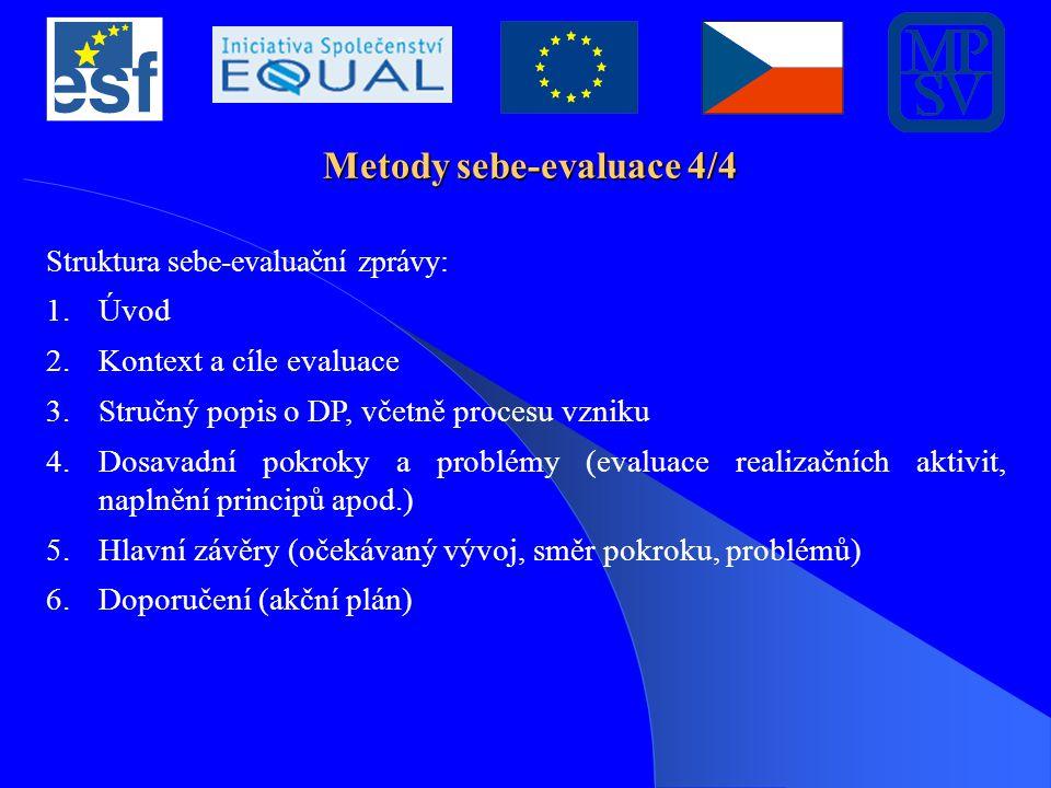 Metody sebe-evaluace 4/4 Struktura sebe-evaluační zprávy: 1.Úvod 2.Kontext a cíle evaluace 3.Stručný popis o DP, včetně procesu vzniku 4.Dosavadní pok