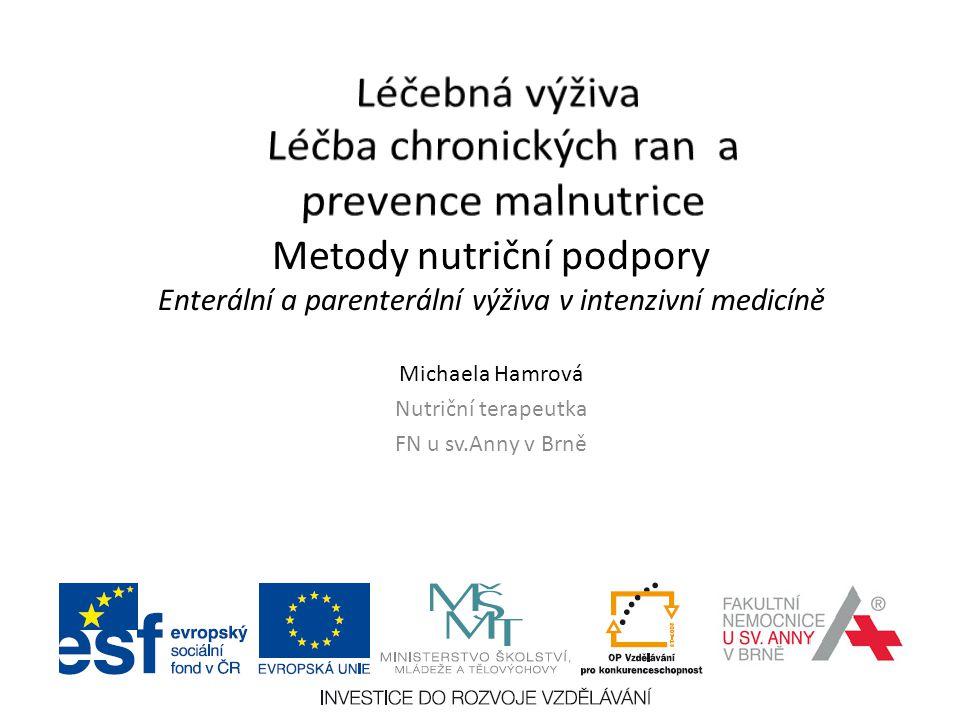 Metody nutriční podpory Enterální a parenterální výživa v intenzivní medicíně Michaela Hamrová Nutriční terapeutka FN u sv.Anny v Brně