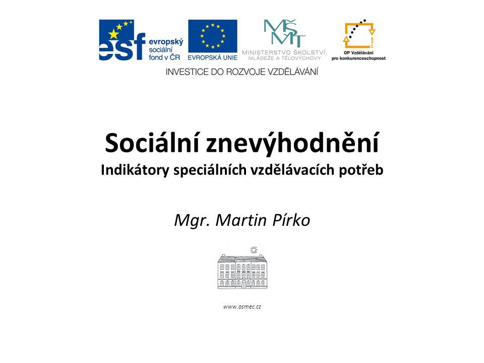 Sociální znevýhodnění Indikátory speciálních vzdělávacích potřeb Mgr. Martin Pírko www.osmec.cz