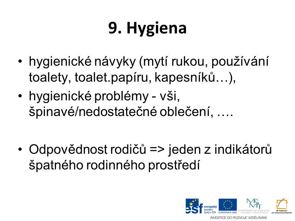 9. Hygiena hygienické návyky (mytí rukou, používání toalety, toalet.papíru, kapesníků…), hygienické problémy - vši, špinavé/nedostatečné oblečení, ….