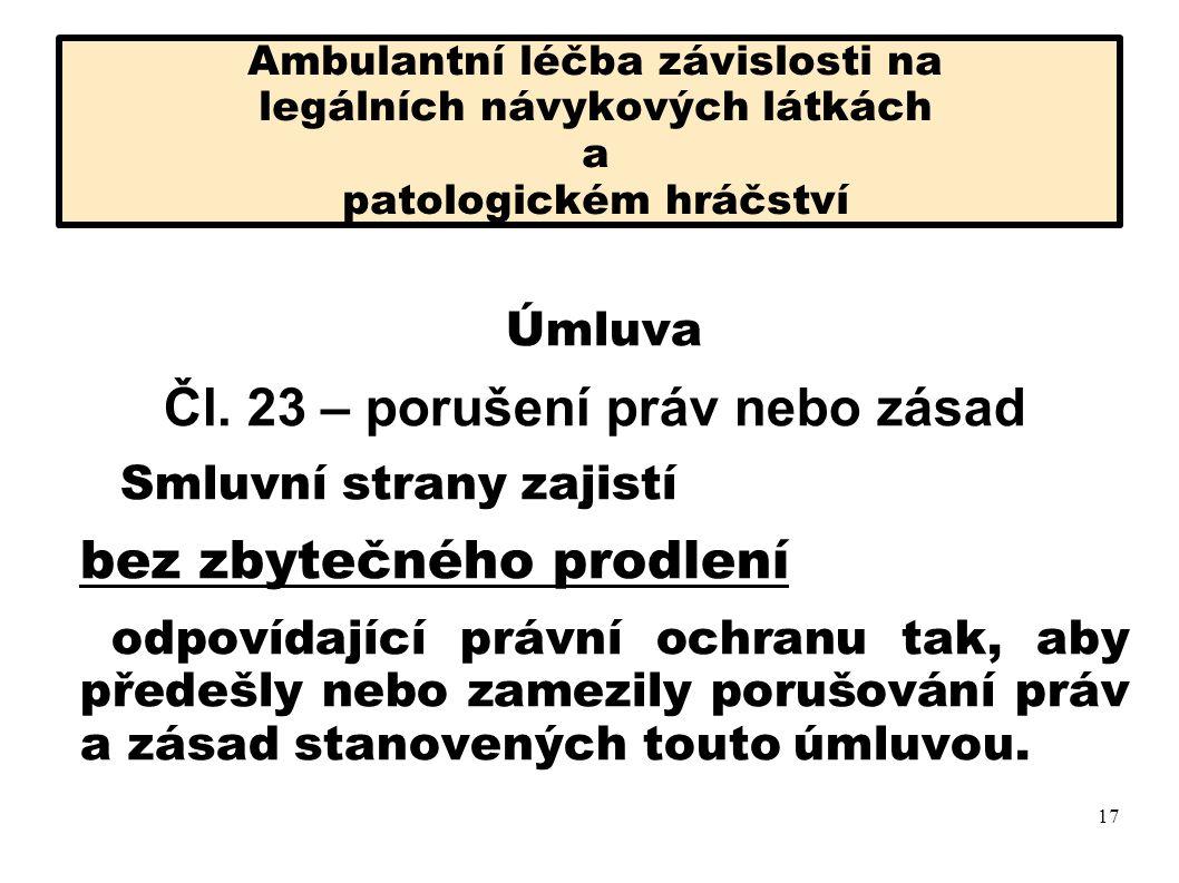 Úspěšnost ambulantní léčby závislostí česká psychiatrie nemá zpracovanou strategii psychoso-ciální terapie při následné péči v lůžkových zaříze- ních na úrovni zpracovaných STANDARDŮ A PROFESNÍCH POVINNOSTÍ Úmluva o lidských právech a biomedicíně č.96/2001 Sb., MS Článek 4 - Profesní standardy Jakýkoliv zákrok v oblasti péče o zdraví, včetně vědeckého výzkumu, je nutno provádět v souladu s příslušnými profesními povinnostmi a standardy..