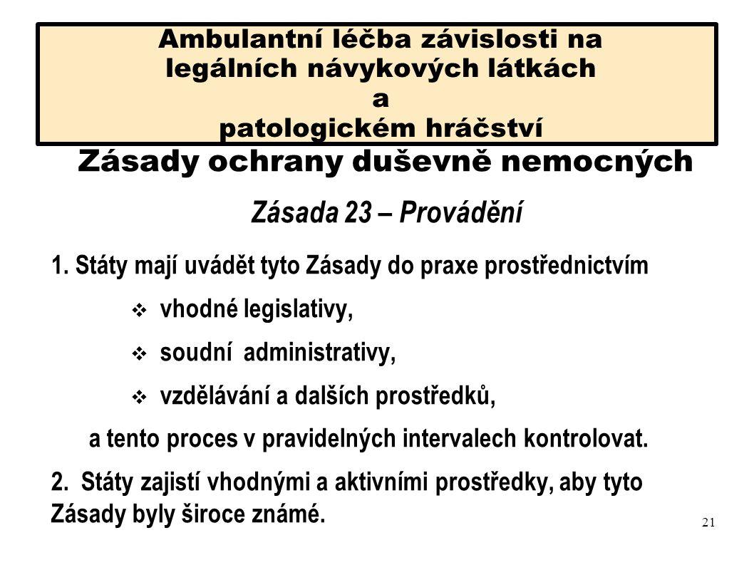 Ambulantní léčba závislosti na legálních návykových látkách a patologickém hráčství Zásady ochrany duševně nemocných Zásada 14 Prostředky pro zařízení péče o duševní zdraví 2.