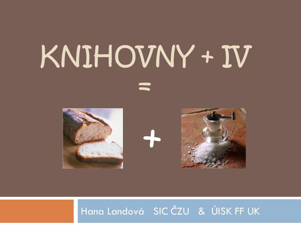 KNIHOVNY + IV = Hana Landová SIC ČZU & ÚISK FF UK +
