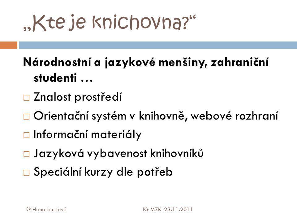 """""""Kte je knichovna?"""" Národnostní a jazykové menšiny, zahraniční studenti …  Znalost prostředí  Orientační systém v knihovně, webové rozhraní  Inform"""