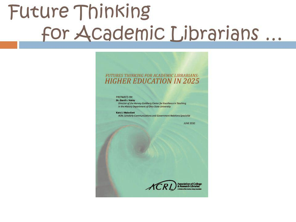 Future Thinking for Academic Librarians …