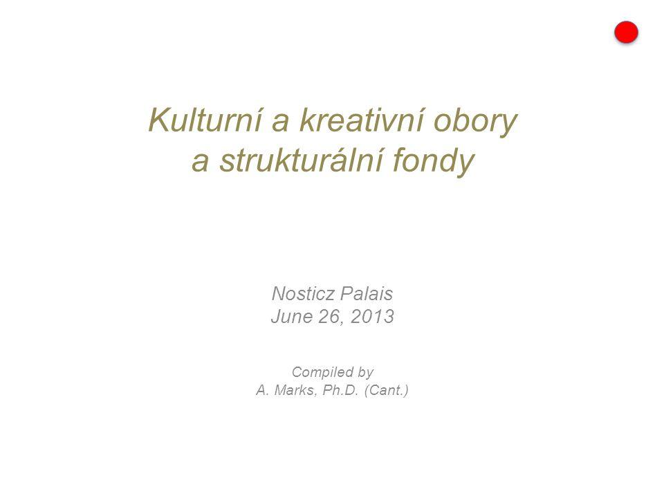 Kulturní a kreativní obory a strukturální fondy Nosticz Palais June 26, 2013 Compiled by A.