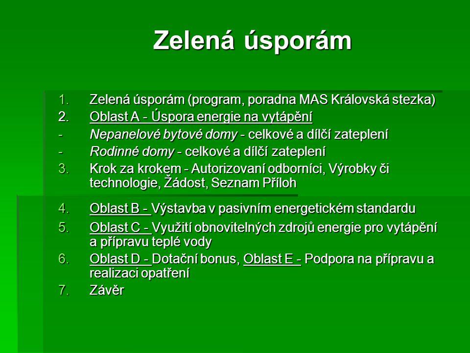 Zelená úsporám Zelená úsporám 1.Zelená úsporám (program, poradna MAS Královská stezka) 2.Oblast A - Úspora energie na vytápění -Nepanelové bytové domy
