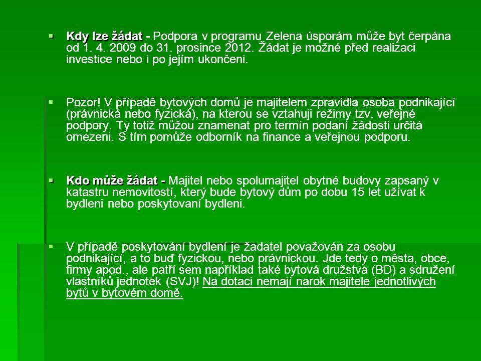  Kdy lze žádat  Kdy lze žádat - Podpora v programu Zelena úsporám může byt čerpána od 1. 4. 2009 do 31. prosince 2012. Žádat je možné před realizaci