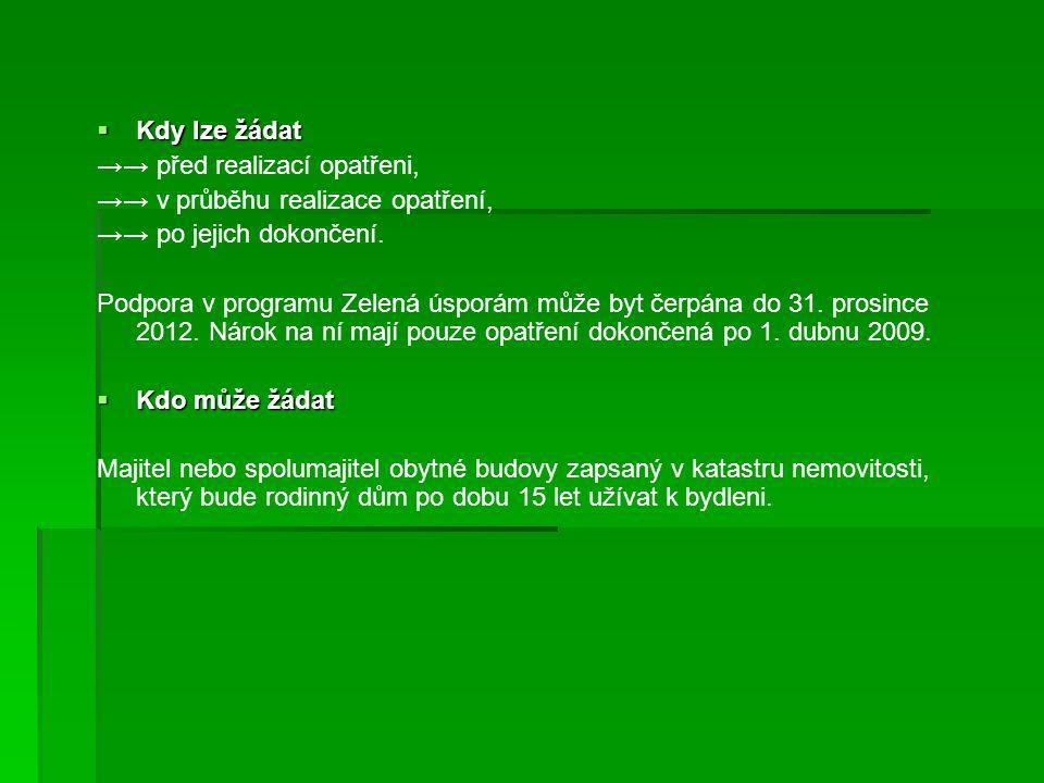  Kdy lze žádat →→ před realizací opatřeni, →→ v průběhu realizace opatření, →→ po jejich dokončení. Podpora v programu Zelená úsporám může byt čerpán