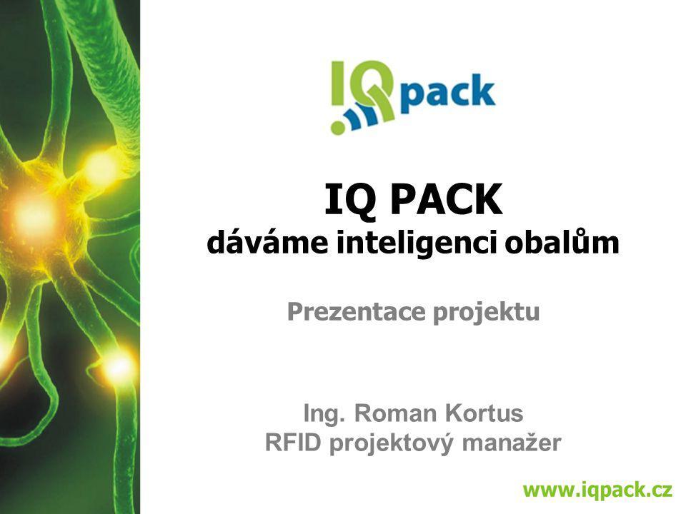 IQ PACK dáváme inteligenci obalům Prezentace projektu Ing. Roman Kortus RFID projektový manažer