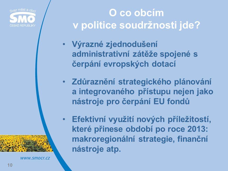 10 O co obcím v politice soudržnosti jde? Výrazné zjednodušení administrativní zátěže spojené s čerpání evropských dotací Zdůraznění strategického plá
