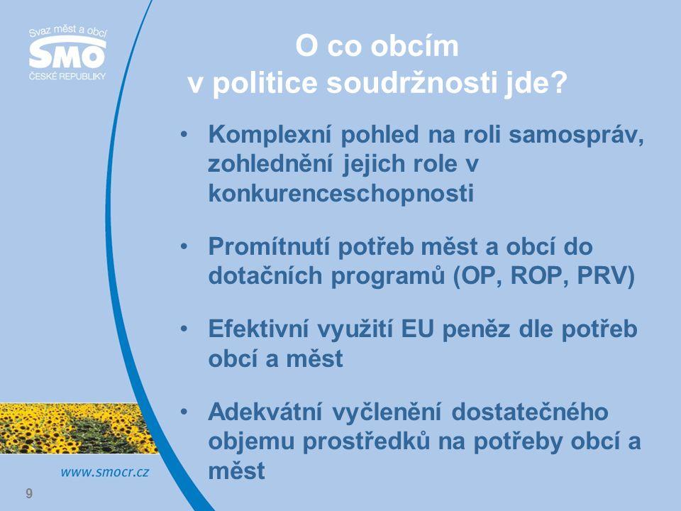 9 O co obcím v politice soudržnosti jde? Komplexní pohled na roli samospráv, zohlednění jejich role v konkurenceschopnosti Promítnutí potřeb měst a ob