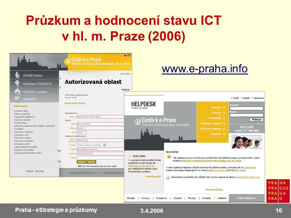 3.4.2006 16 Praha - eStrategie a průzkumy Průzkum a hodnocení stavu ICT v hl. m. Praze (2006) www.e-praha.info