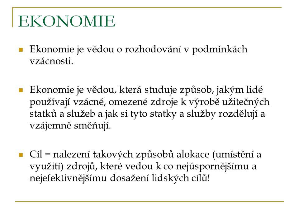 EKONOMIE Ekonomie je vědou o rozhodování v podmínkách vzácnosti.