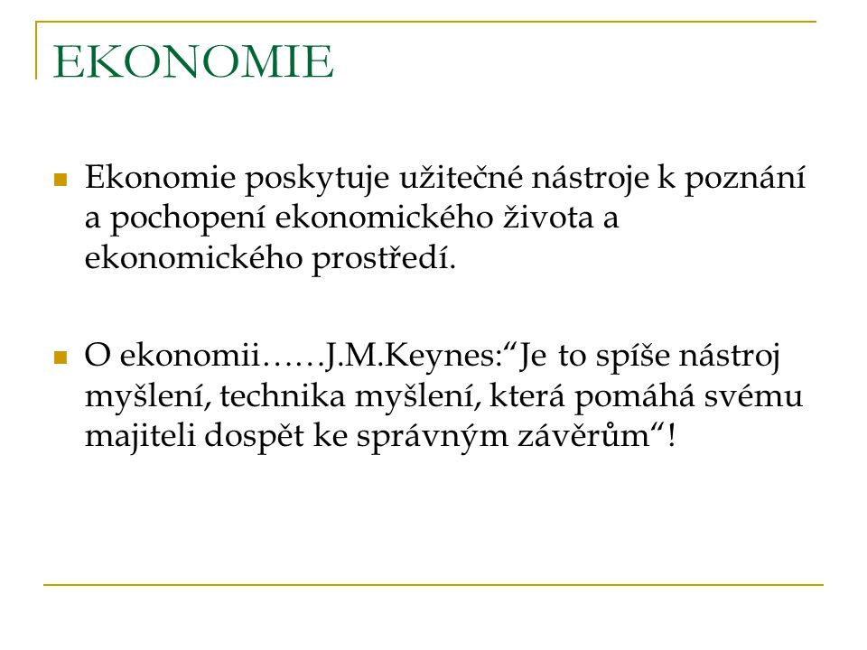 MIKROEKONOMIE MIKROEKONOMIE – studuje chování jednotlivých ekonomických subjektů : - Jednotlivců - Domácností - Firem - Vlády + fungování dílčích trhů (trhu zboží + služeb,trhu výr.faktorů, trhu práce, kapitálu)