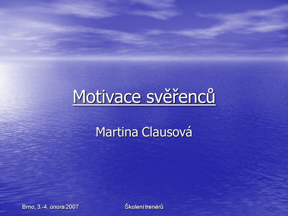 Školení trenérů Brno, 3.-4. února 2007 Motivace svěřenců Martina Clausová