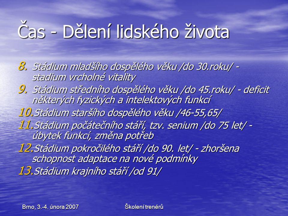 Školení trenérůBrno, 3.-4. února 2007 Čas - Dělení lidského života 8. Stádium mladšího dospělého věku /do 30.roku/ - stadium vrcholné vitality 9. Stád