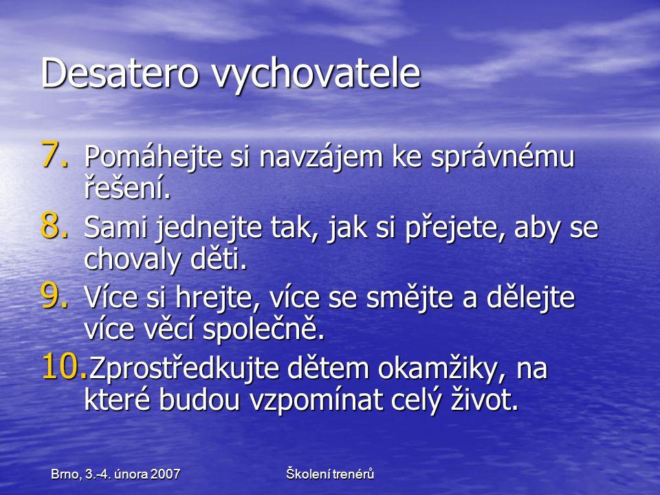 Školení trenérůBrno, 3.-4.února 2007 Desatero vychovatele 7.