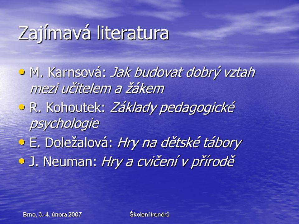 Školení trenérůBrno, 3.-4. února 2007 Zajímavá literatura M. Karnsová: Jak budovat dobrý vztah mezi učitelem a žákem M. Karnsová: Jak budovat dobrý vz