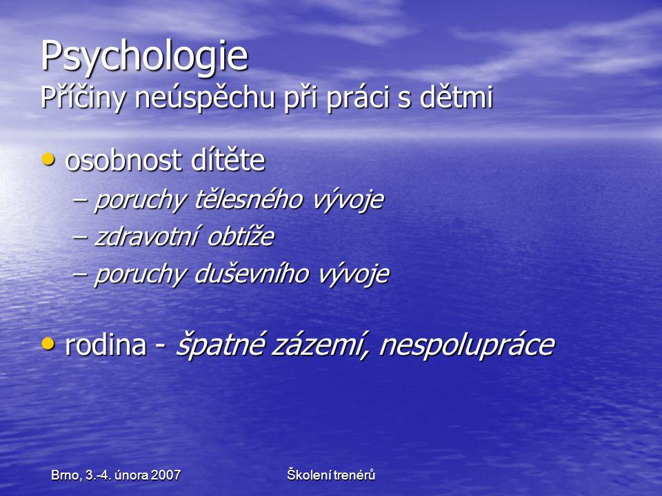 Školení trenérůBrno, 3.-4. února 2007 Psychologie Příčiny neúspěchu při práci s dětmi osobnost dítěte osobnost dítěte –poruchy tělesného vývoje –zdrav