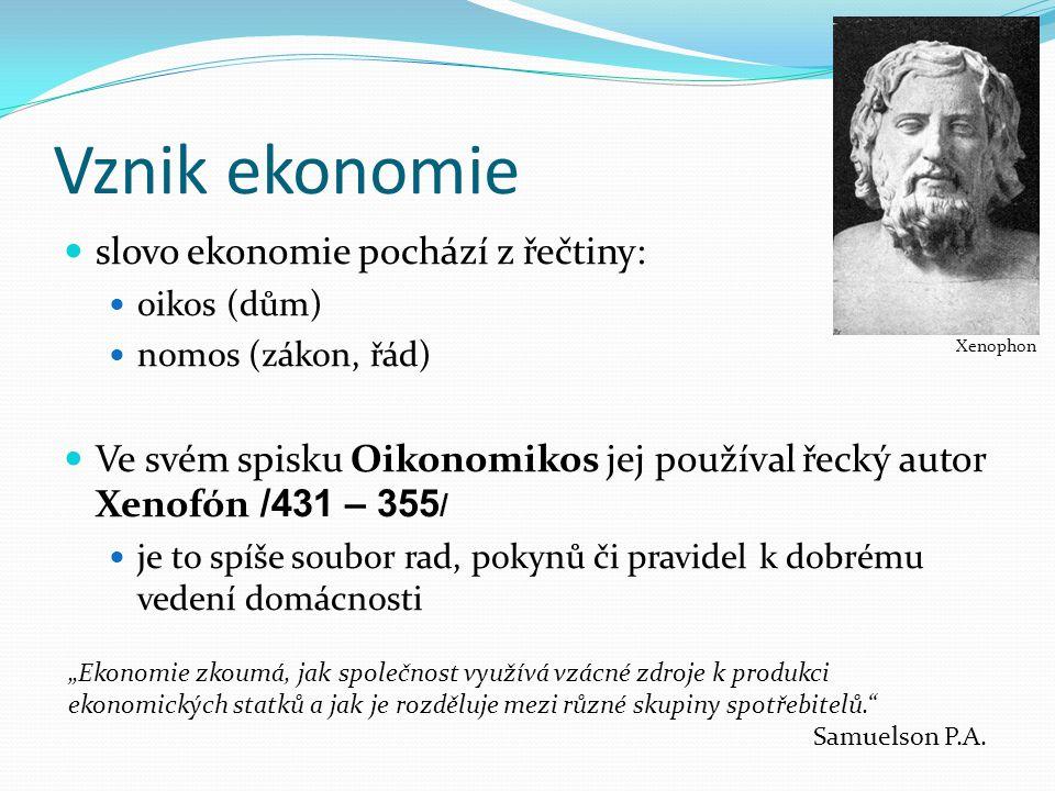 Vznik ekonomie slovo ekonomie pochází z řečtiny: oikos (dům) nomos (zákon, řád) Ve svém spisku Oikonomikos jej používal řecký autor Xenofón /431 – 355