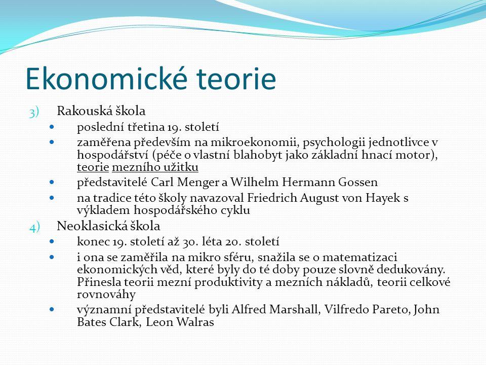Ekonomické teorie 3) Rakouská škola poslední třetina 19. století zaměřena především na mikroekonomii, psychologii jednotlivce v hospodářství (péče o v