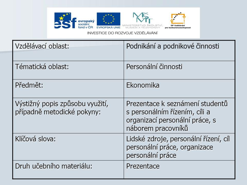 Vzdělávací oblast: Podnikání a podnikové činnosti Tématická oblast: Personální činnosti Předmět:Ekonomika Výstižný popis způsobu využití, případně met