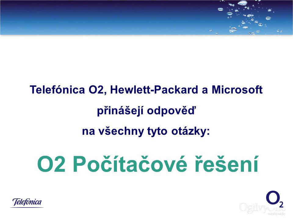 7 Telefónica O2, Hewlett-Packard a Microsoft přinášejí odpověď na všechny tyto otázky: O2 Počítačové řešení