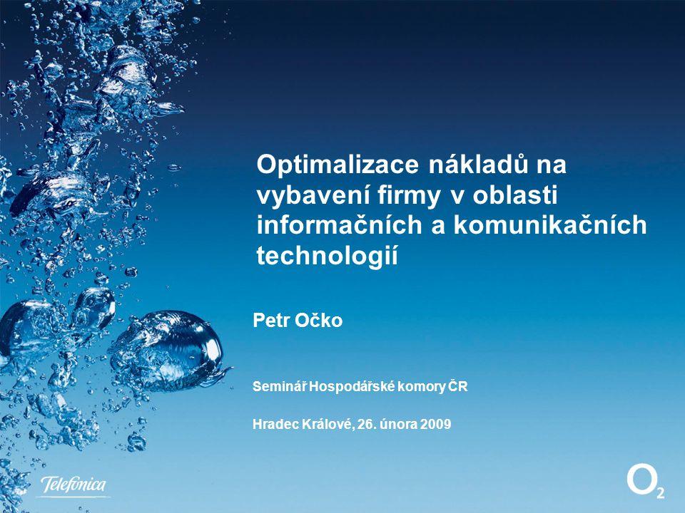 Optimalizace nákladů na vybavení firmy v oblasti informačních a komunikačních technologií Petr Očko Seminář Hospodářské komory ČR Hradec Králové, 26.