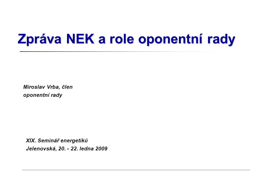 XIX. Seminář energetiků Jelenovská, 20. - 22. ledna 2009 Zpráva NEK a role oponentní rady Miroslav Vrba, člen oponentní rady