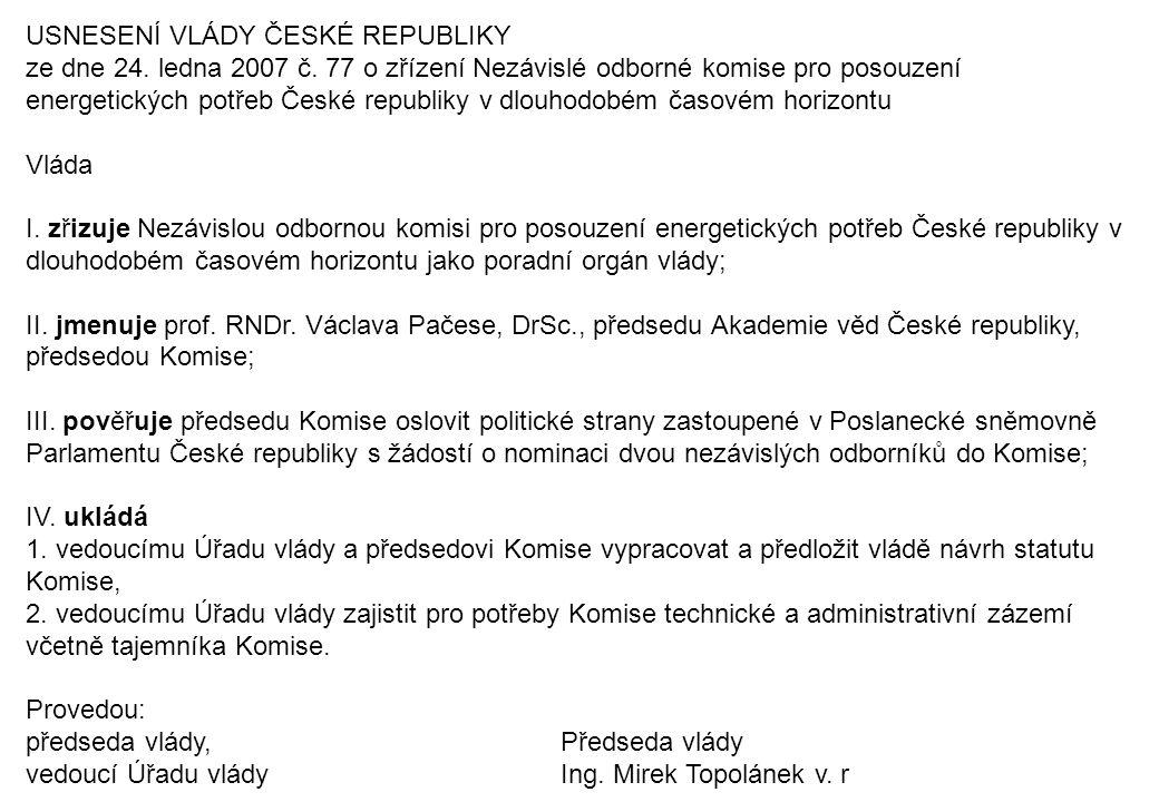 USNESENÍ VLÁDY ČESKÉ REPUBLIKY ze dne 24. ledna 2007 č. 77 o zřízení Nezávislé odborné komise pro posouzení energetických potřeb České republiky v dlo