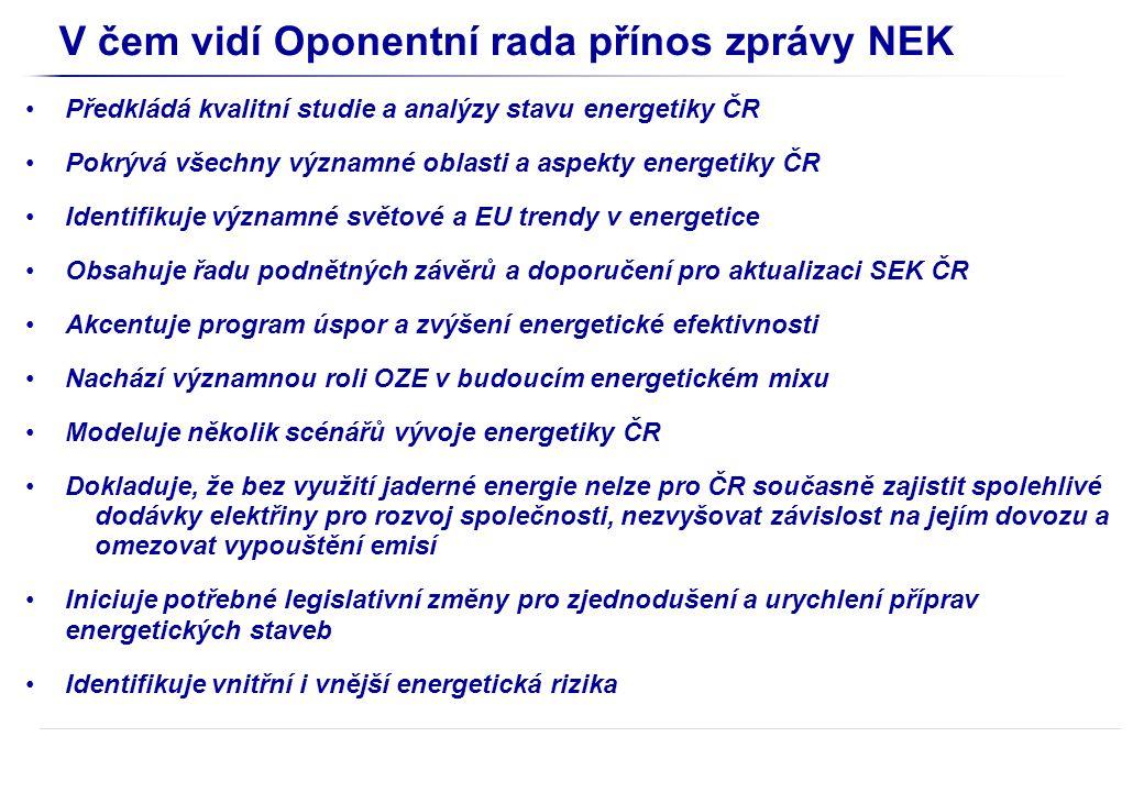 V čem vidí Oponentní rada slabiny zprávy NEK Podhodnocuje budoucí konečnou spotřebu energie v ČR Nebyl zpracován žádný scénář s využitím alespoň části uhlí těžitelného za stávajícími limity těžby pro eliminaci rizik teplárenství, dovozů a OZE Základní scénář NEK pro teplárenství je prakticky nerealizovatelný Realizací základního scénáře by se dovozní energetická závislost ČR zvýšila během 30let ze 42% na 80% s riziky z toho vyplývajícími Nenavrhuje program omezení rizik nepokrytí energetických potřeb ČR pro případ nenaplnění podílu OZE na výrobě Predikce NEK je založená na mnohonásobném zvýšení objemu investic v domácnostech a v dopravě, které je z pohledu financování v čase nepravděpodobné Základní scénář netlumí růst cen energie NEK pro základní scénář zadává vysoké ceny povolenek ETS, což zásadním způsobem určuje energetický mix, který základní scénář navrhuje.