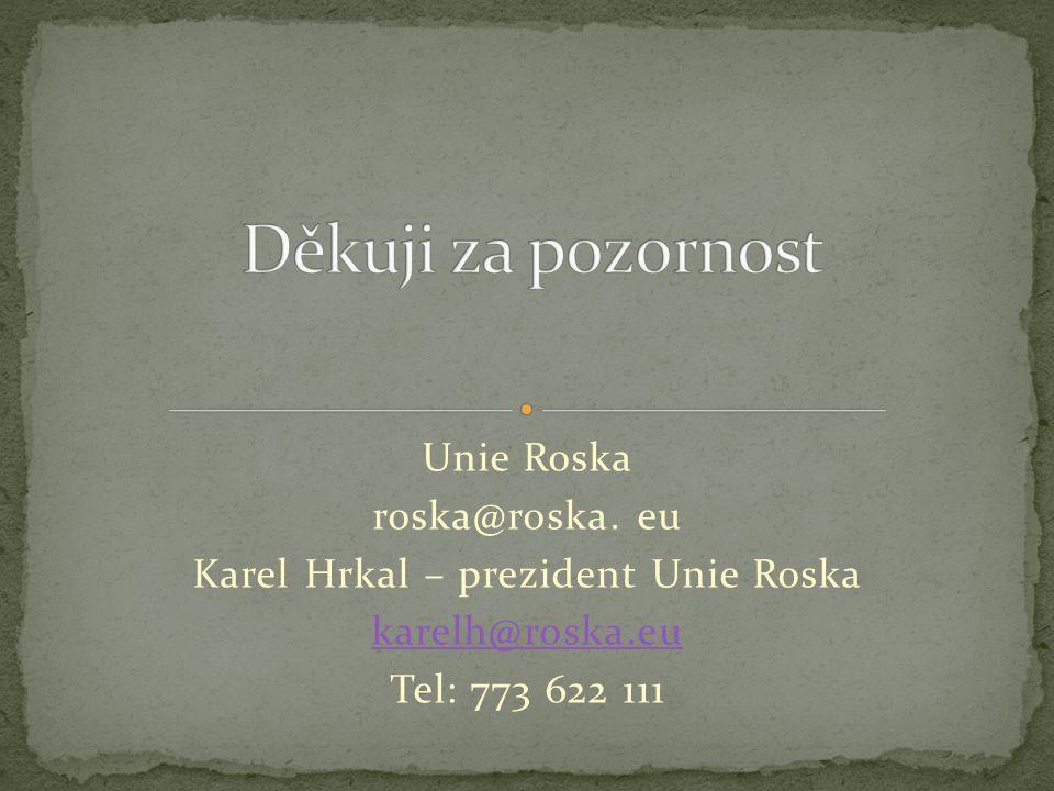 Unie Roska roska@roska. eu Karel Hrkal – prezident Unie Roska karelh@roska.eu Tel: 773 622 111 ¨