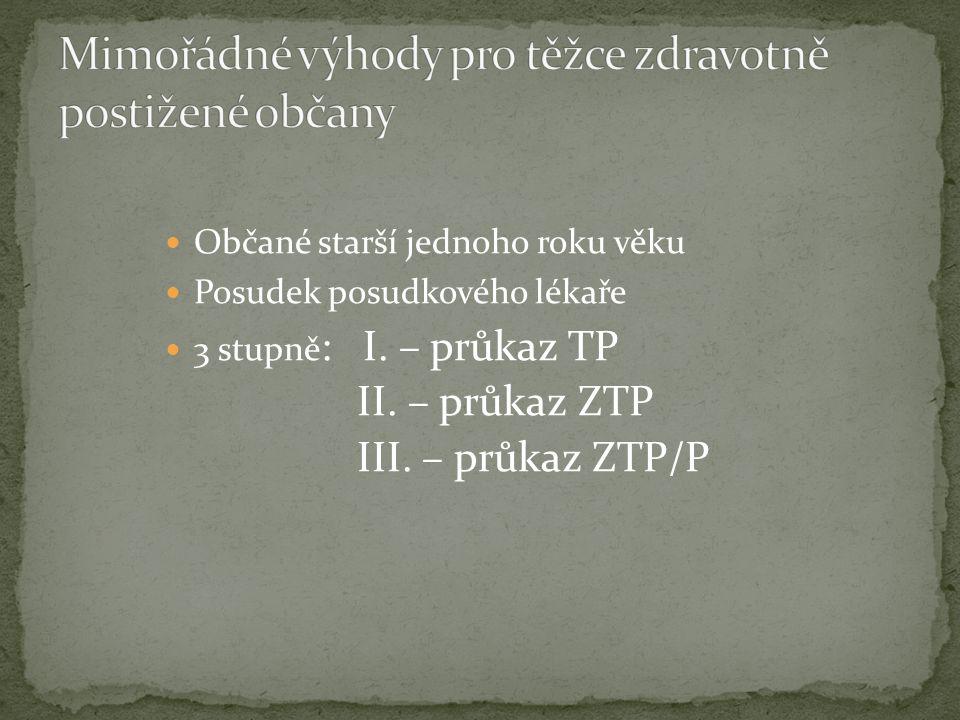 Občané starší jednoho roku věku Posudek posudkového lékaře 3 stupně : I. – průkaz TP II. – průkaz ZTP III. – průkaz ZTP/P