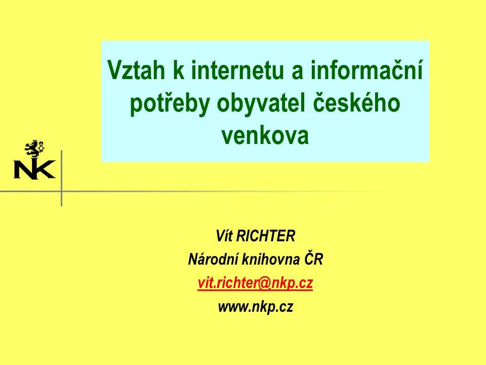Vztah k internetu a informační potřeby obyvatel českého venkova Vít RICHTER Národní knihovna ČR vit.richter@nkp.cz www.nkp.cz