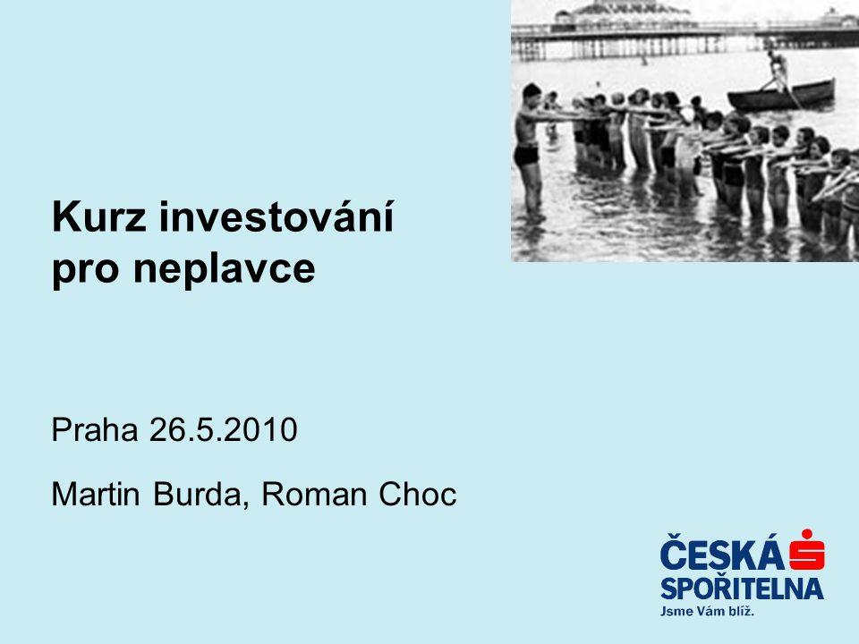 Kurz investování pro neplavce Praha 26.5.2010 Martin Burda, Roman Choc