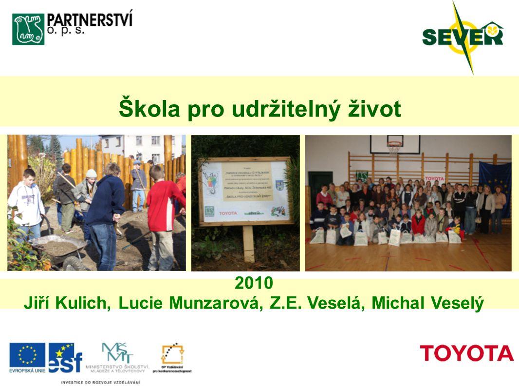 Škola pro udržitelný život 2010 Jiří Kulich, Lucie Munzarová, Z.E. Veselá, Michal Veselý