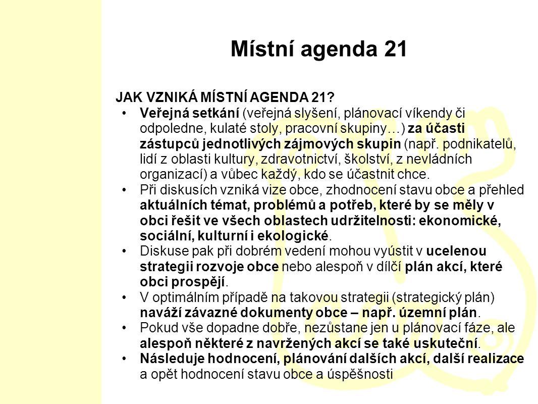 Místní agenda 21 JAK VZNIKÁ MÍSTNÍ AGENDA 21? Veřejná setkání (veřejná slyšení, plánovací víkendy či odpoledne, kulaté stoly, pracovní skupiny…) za úč