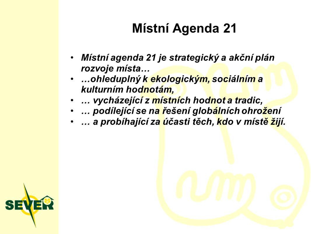 Místní Agenda 21 Místní agenda 21 je strategický a akční plán rozvoje místa… …ohleduplný k ekologickým, sociálním a kulturním hodnotám, … vycházející