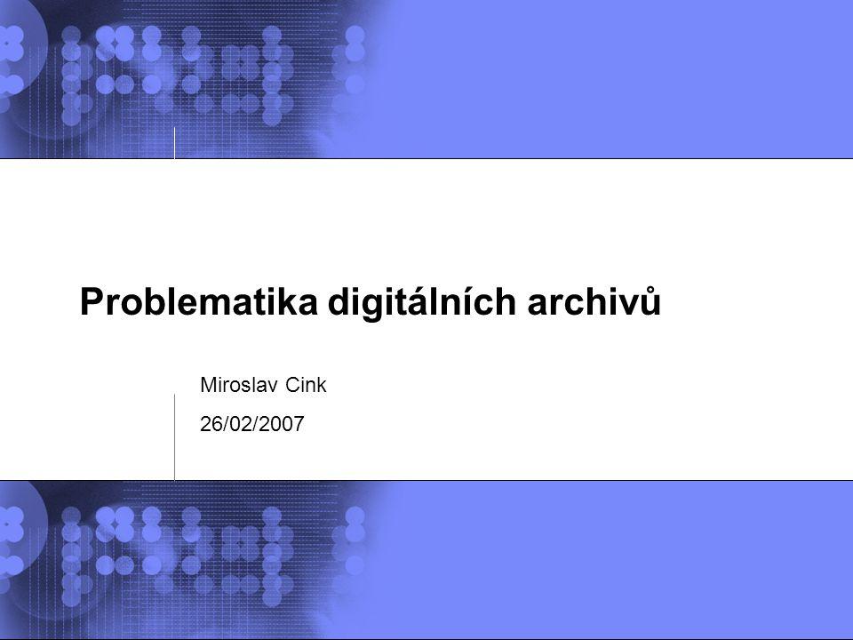 © 2002 IBM Corporation Problematika digitálních archivů Miroslav Cink 26/02/2007