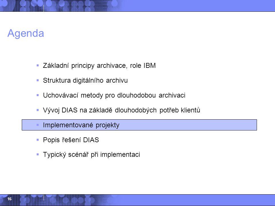 16 Agenda  Základní principy archivace, role IBM  Struktura digitálního archivu  Uchovávací metody pro dlouhodobou archivaci  Vývoj DIAS na základ