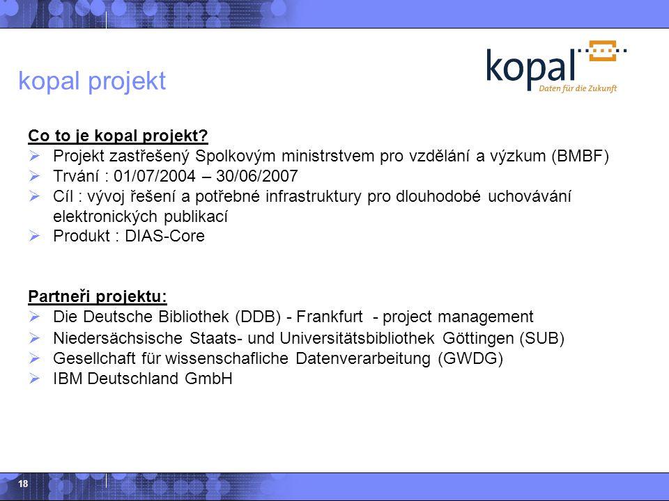 18 Co to je kopal projekt?  Projekt zastřešený Spolkovým ministrstvem pro vzdělání a výzkum (BMBF)  Trvání : 01/07/2004 – 30/06/2007  Cíl : vývoj ř