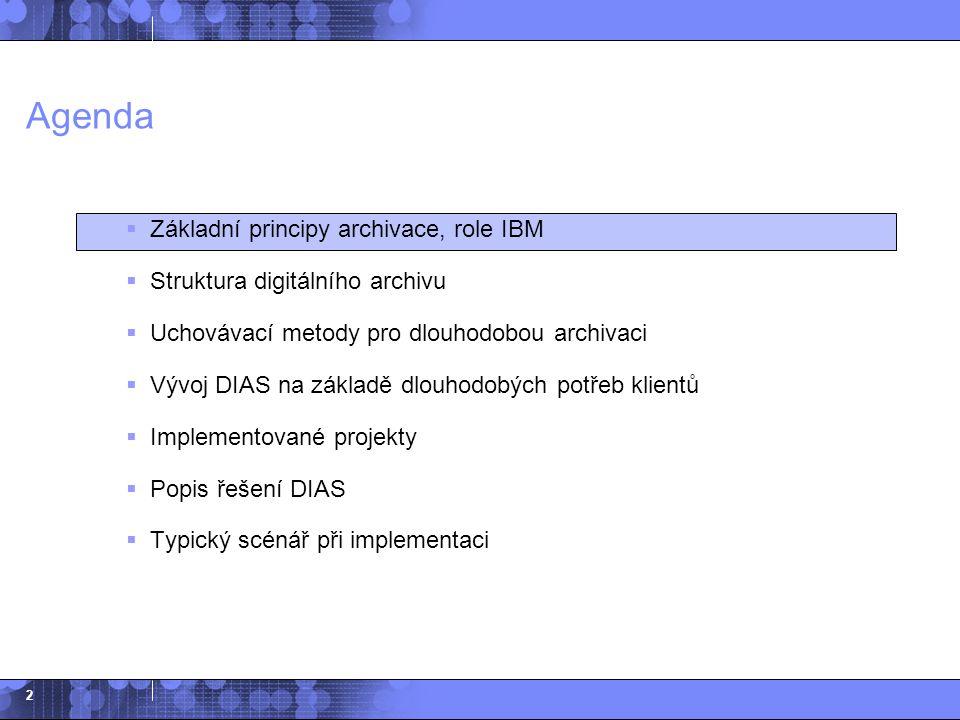 2 Agenda  Základní principy archivace, role IBM  Struktura digitálního archivu  Uchovávací metody pro dlouhodobou archivaci  Vývoj DIAS na základě
