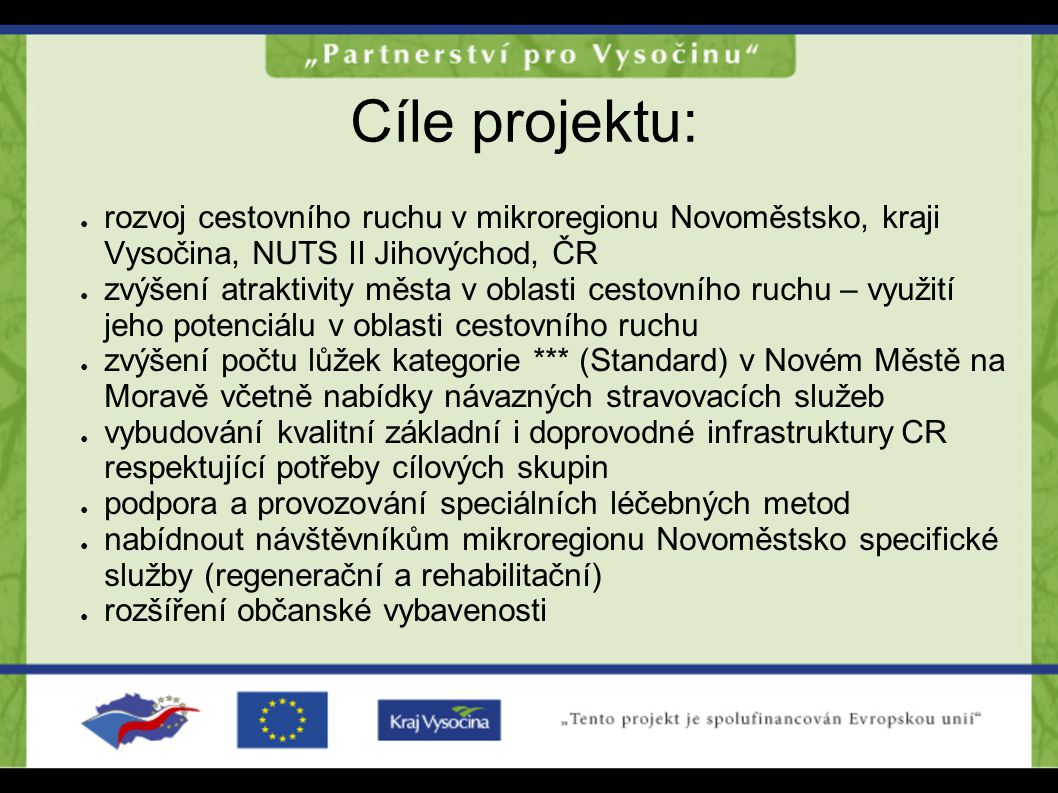 Cíle projektu: ● rozvoj cestovního ruchu v mikroregionu Novoměstsko, kraji Vysočina, NUTS II Jihovýchod, ČR ● zvýšení atraktivity města v oblasti cest