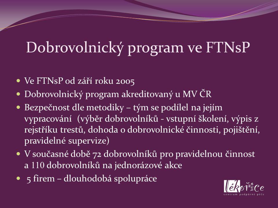 Dobrovolnický program ve FTNsP Ve FTNsP od září roku 2005 Dobrovolnický program akreditovaný u MV ČR Bezpečnost dle metodiky – tým se podílel na jejím